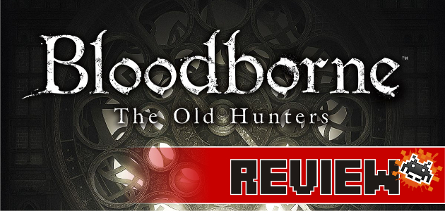 review-bloodborne-the-old-hunters
