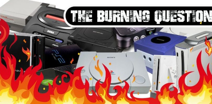 The Burning Question: What is your best console of all time, and why?