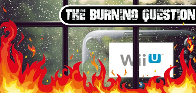 the-burning-question-wii-u