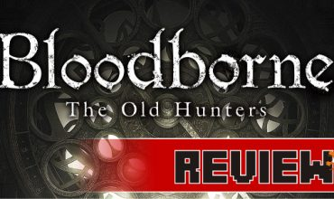 Review: Bloodborne: The Old Hunters (PS4)
