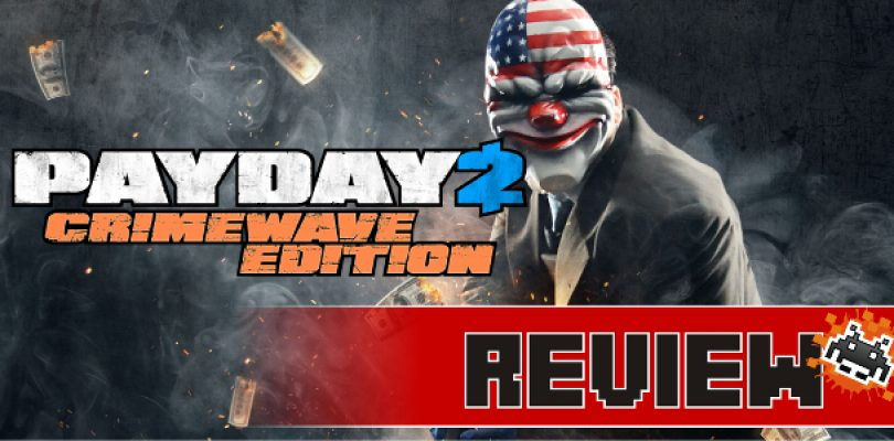 Review: Payday 2: Crimewave Edition (PS4)
