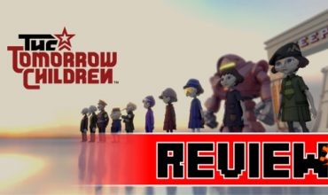 Review: The Tomorrow Children (PS4)