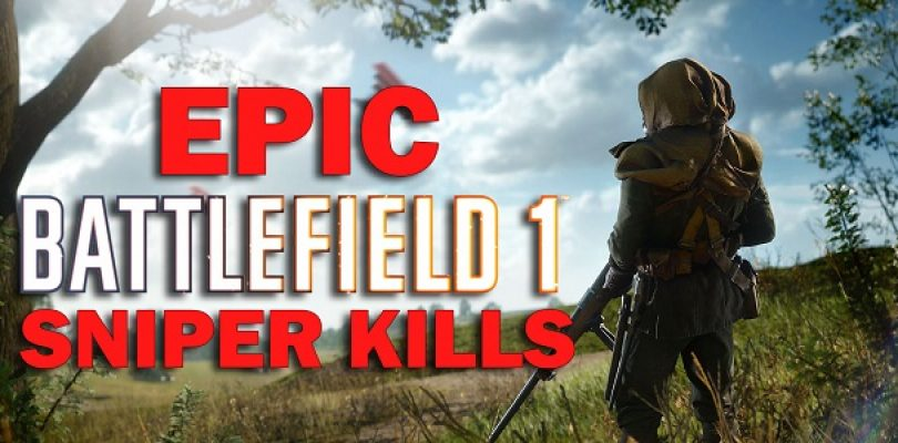 Video: Epic Battlefield 1 sniper kill compilation