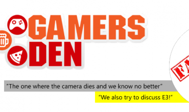 The Gamers Den – We discuss E3… and we're looking at the wrong camera.