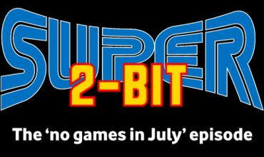 Super 2-Bit: The 'no games in July' Episode