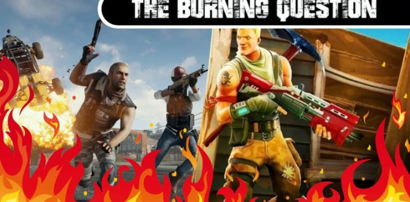 The Burning Question: PUBG or Fortnite?