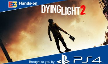 E3 2018: Behind closed doors – Dying Light 2