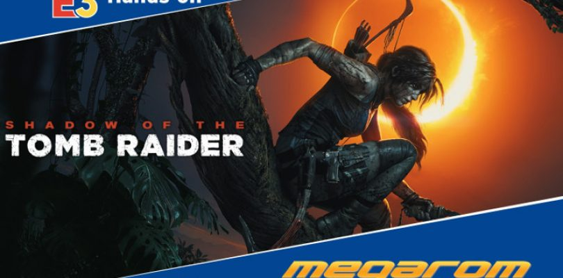 E3 2018: Hands-on – Shadow of the Tomb Raider