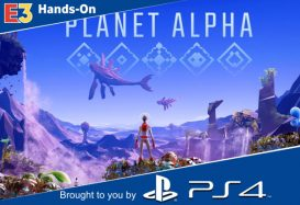 E3 2018: Hands-on – Planet Alpha