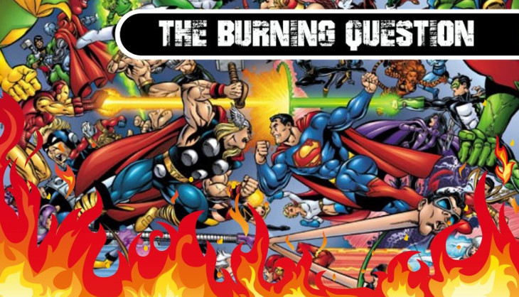 the burning question which superhero do you want to see receive a