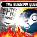 The Burning Question: Steam vs Epic Games Store – is this good or bad for gaming?