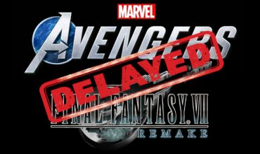 Both Avengers and the Final Fantasy VII Remake have been delayed